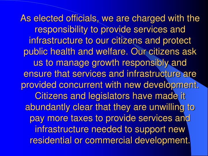 As elected officials, we are charged with the responsibility to provide services and infrastructure ...