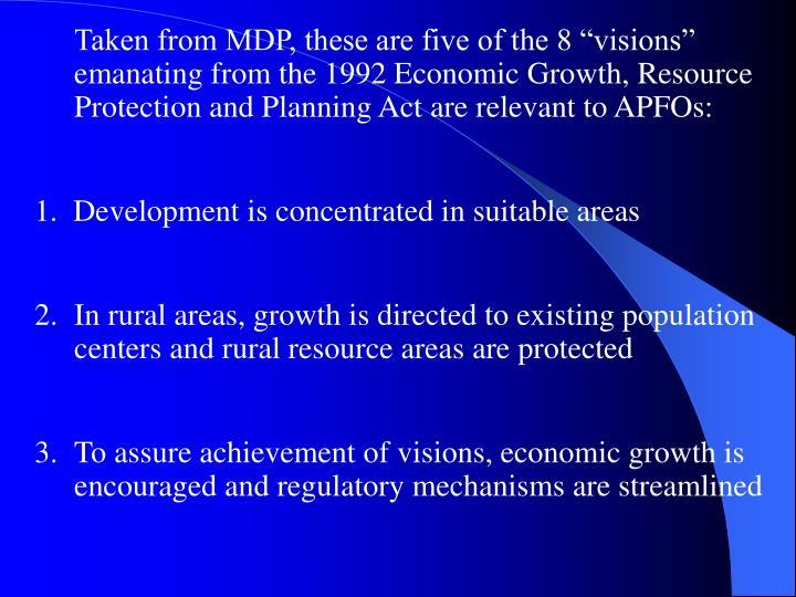 "Taken from MDP, these are five of the 8 ""visions"" emanating from the 1992 Economic Growth, Resource Protection and Planning Act are relevant to APFOs:"