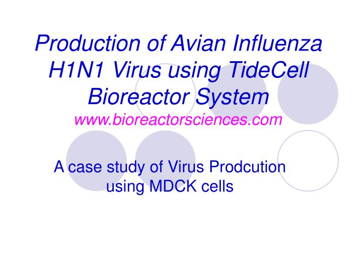 Production of Avian Influenza H1N1 Virus using TideCell Bioreactor System