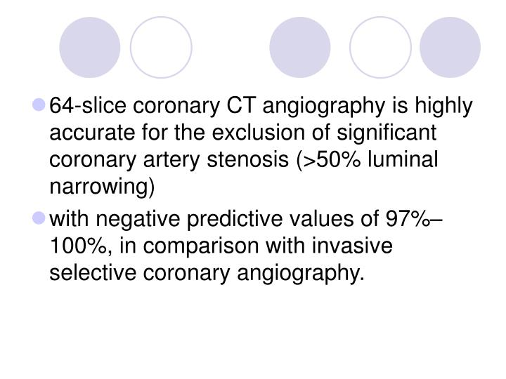 64-slice coronary CT angiography is highly accurate for the exclusion of significant coronary artery stenosis (>50% luminal narrowing)