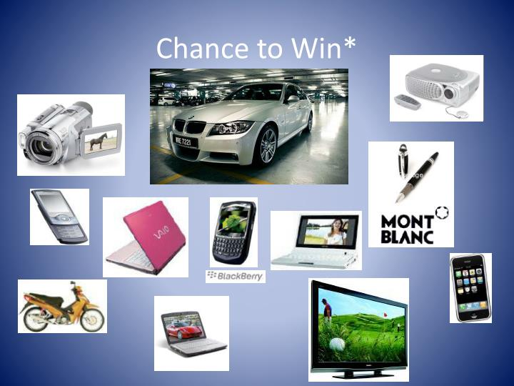 Chance to Win*