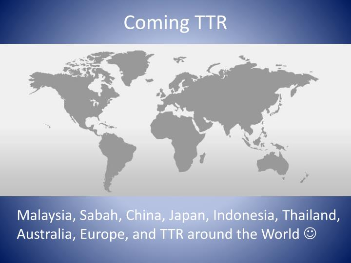 Coming TTR