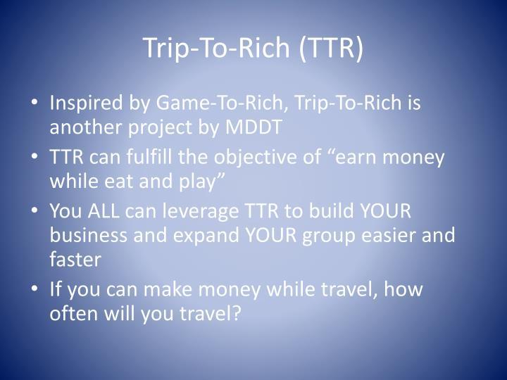 Trip-To-Rich (TTR)