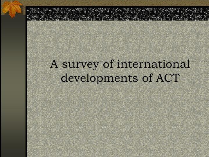 A survey of international developments of ACT