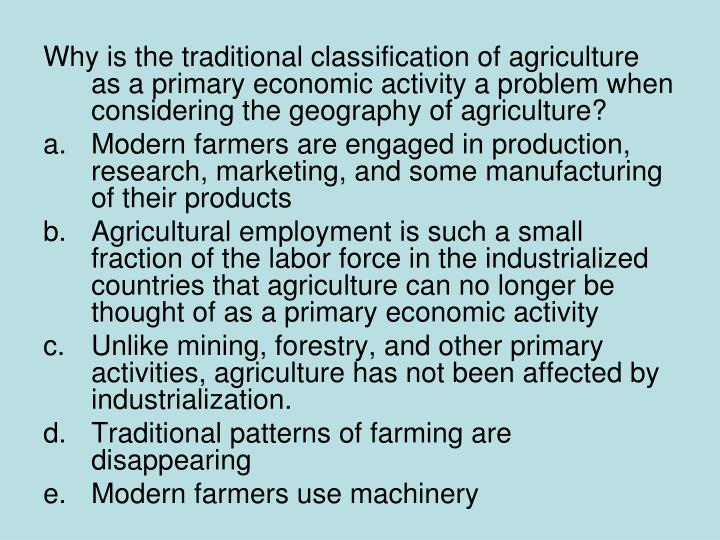 Why is the traditional classification of agriculture as a primary economic activity a problem when considering the geography of agriculture?