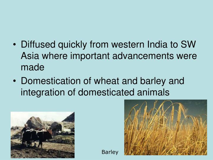 Diffused quickly from western India to SW Asia where important advancements were made