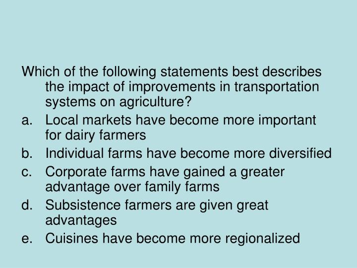 Which of the following statements best describes the impact of improvements in transportation systems on agriculture?
