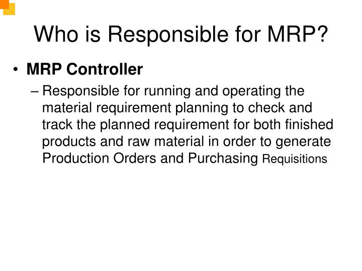 Who is Responsible for MRP?