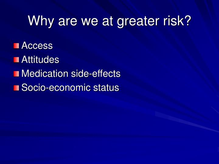 Why are we at greater risk?