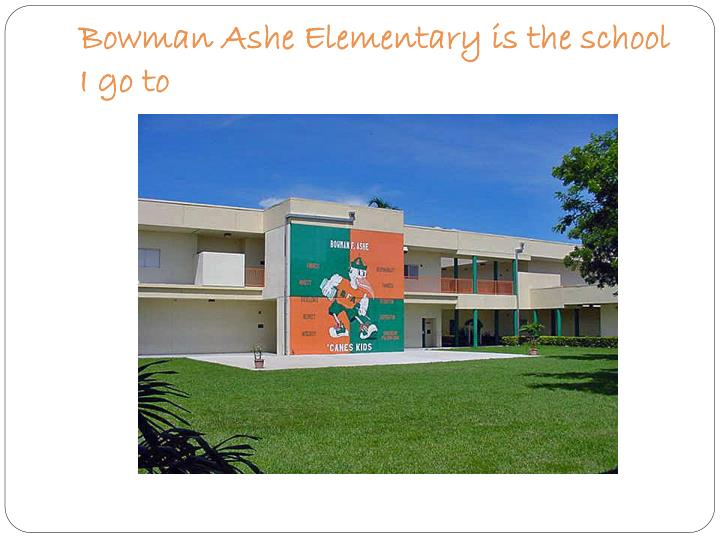 Bowman Ashe Elementary is the school I go to