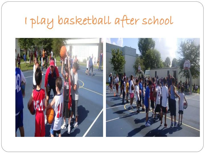 I play basketball after school