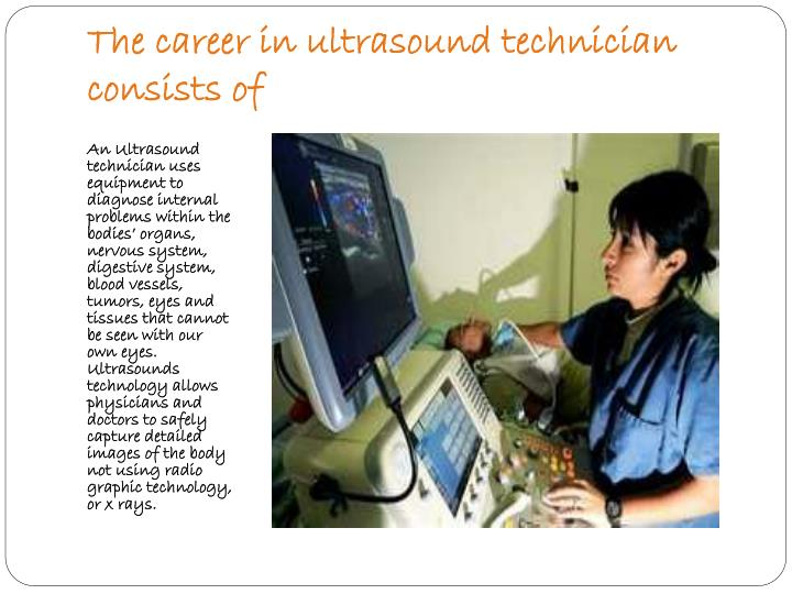 The career in ultrasound technician consists of