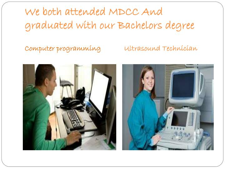 We both attended MDCC And graduated with our Bachelors degree