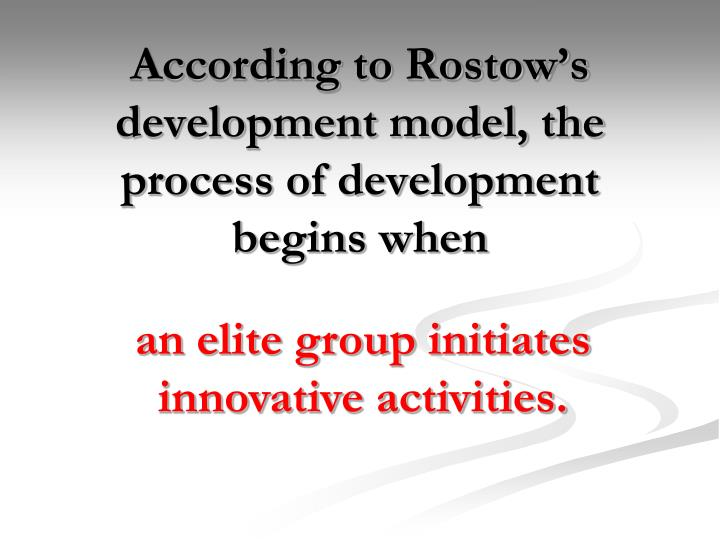 According to Rostow's development model, the process of development begins when