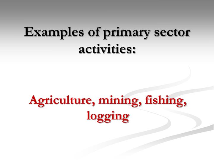 Examples of primary sector activities: