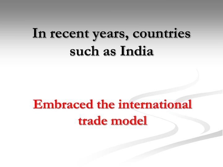 In recent years, countries such as India