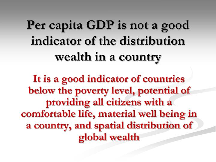 Per capita GDP is not a good indicator of the distribution wealth in a country