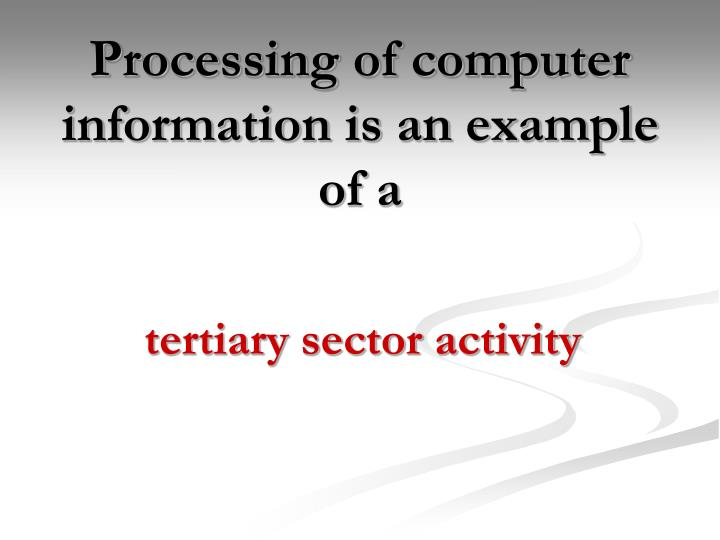 Processing of computer information is an example of a
