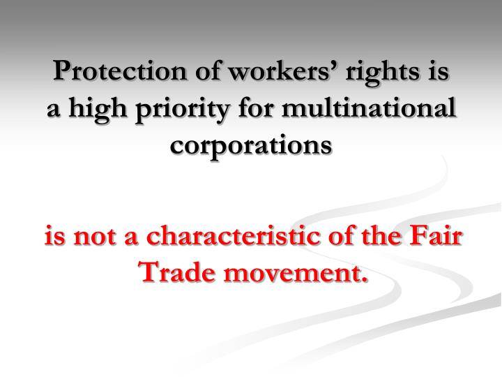 Protection of workers' rights is a high priority for multinational corporations