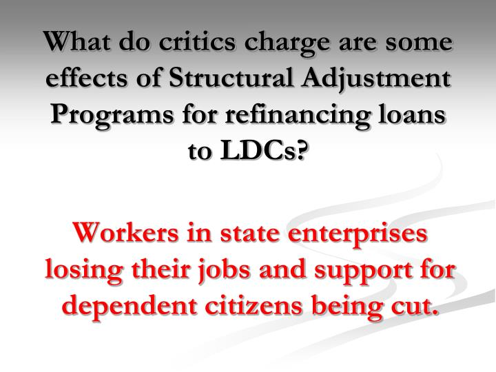 What do critics charge are some effects of Structural Adjustment Programs for refinancing loans to LDCs?