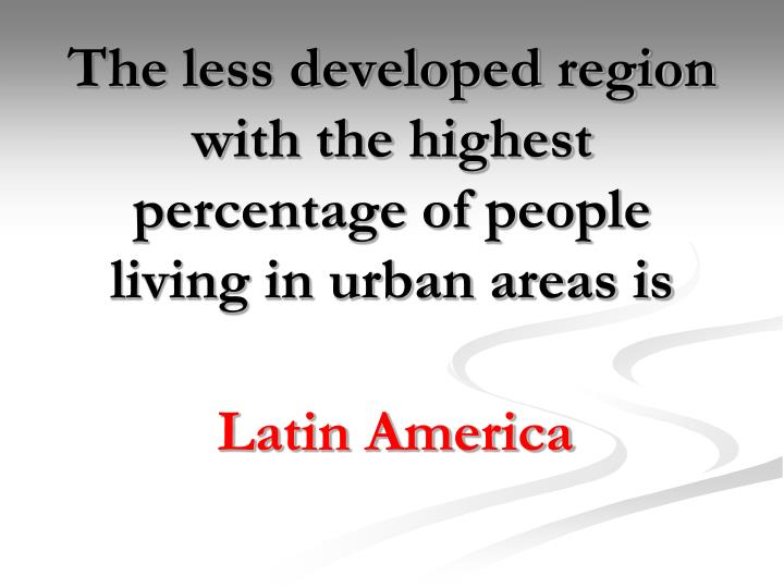 The less developed region with the highest percentage of people living in urban areas is