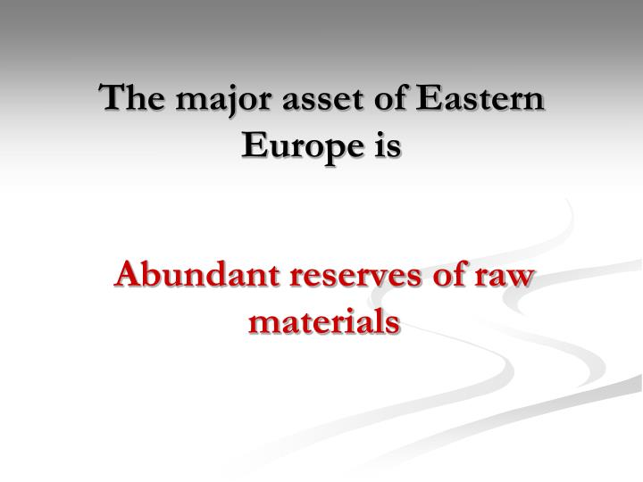 The major asset of Eastern Europe is