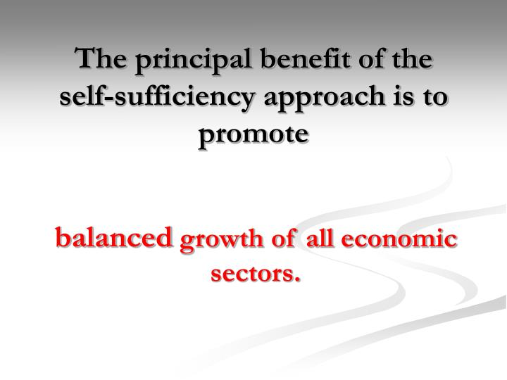 The principal benefit of the self-sufficiency approach is to promote