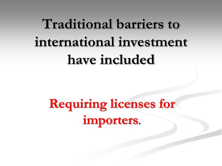 Traditional barriers to international investment have included
