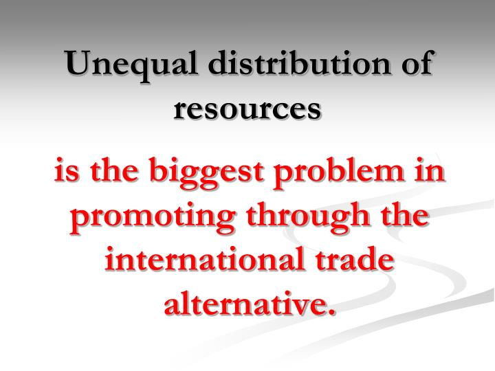 Unequal distribution of resources