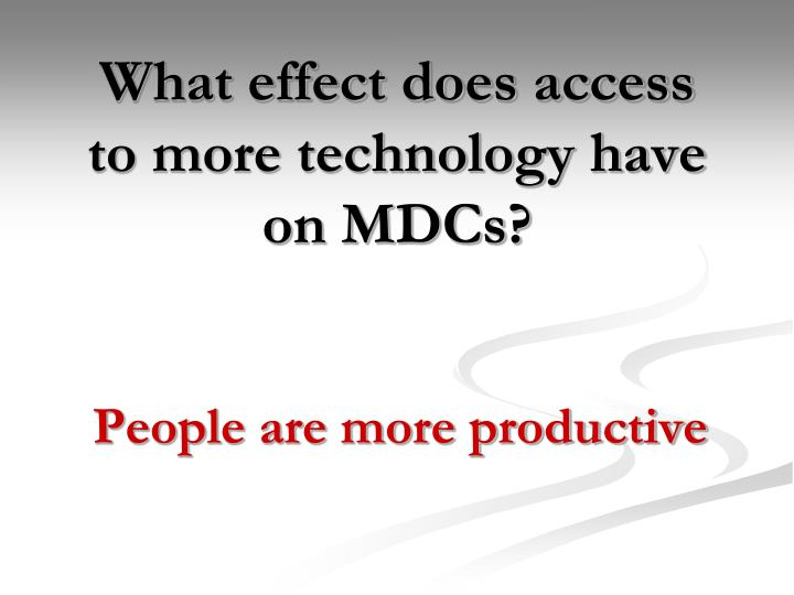 What effect does access to more technology have on MDCs?