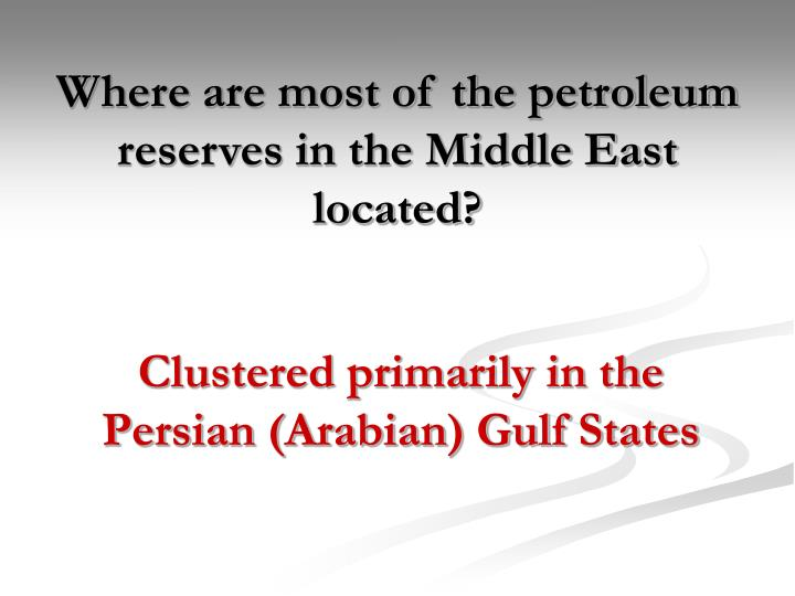 Where are most of the petroleum reserves in the Middle East located?