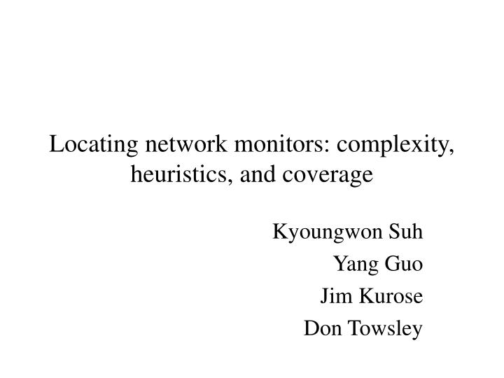 Locating network monitors complexity heuristics and coverage