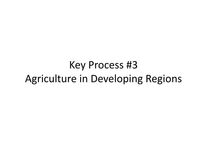 key process 3 agriculture in developing regions