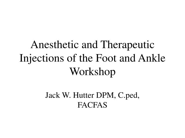 Anesthetic and therapeutic injections of the foot and ankle workshop