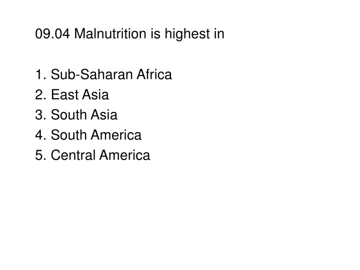 09.04 Malnutrition is highest in