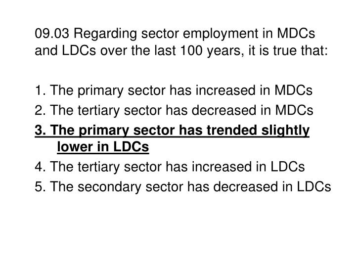 09.03 Regarding sector employment in MDCs and LDCs over the last 100 years, it is true that: