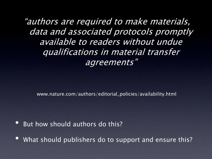 """authors are required to make materials, data and associated protocols promptly available to readers without undue qualifications in material transfer agreements"""
