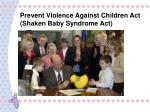 prevent violence against children act shaken baby syndrome act