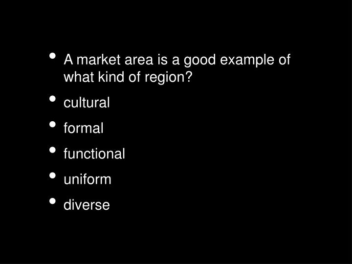 A market area is a good example of what kind of region?