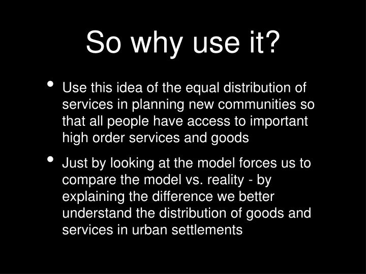 So why use it?