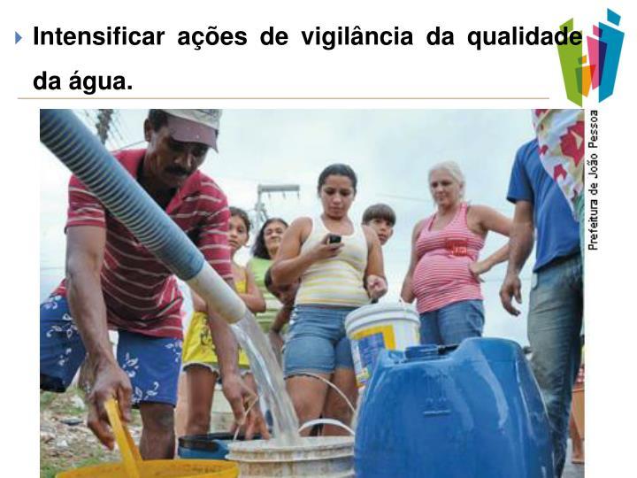 Intensificar ações de vigilância da qualidade da água.