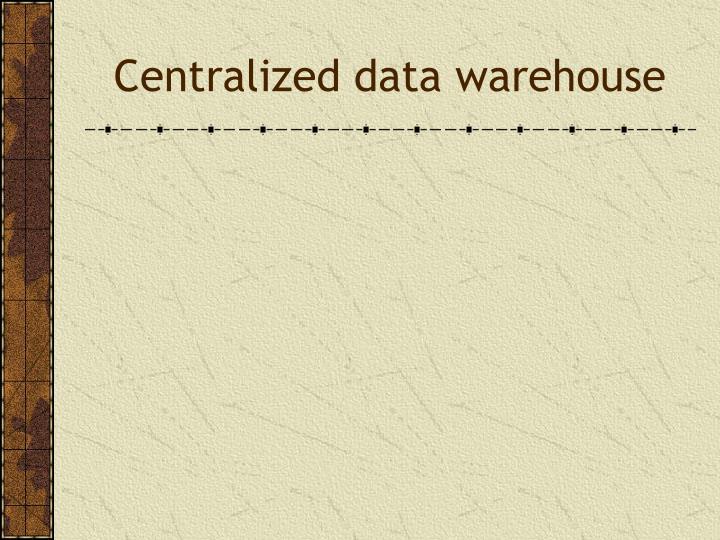 Centralized data warehouse