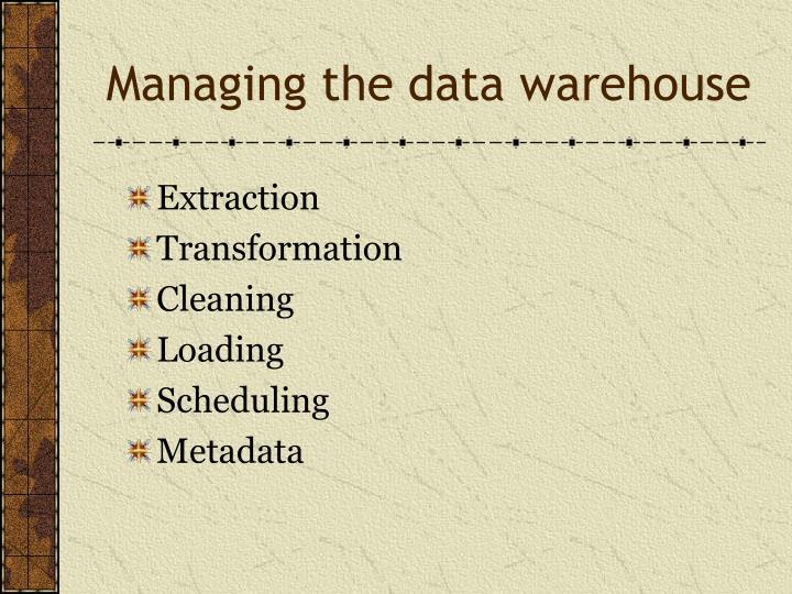 Managing the data warehouse