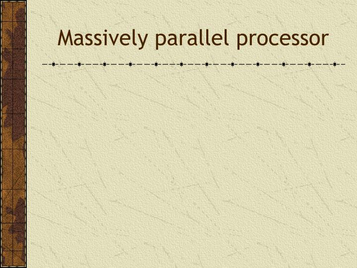 Massively parallel processor