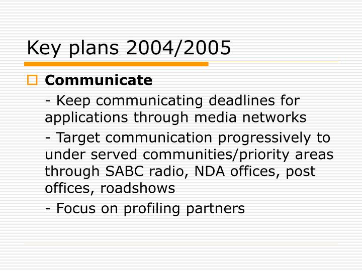 Key plans 2004/2005
