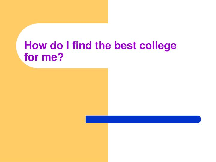 How do I find the best college for me?