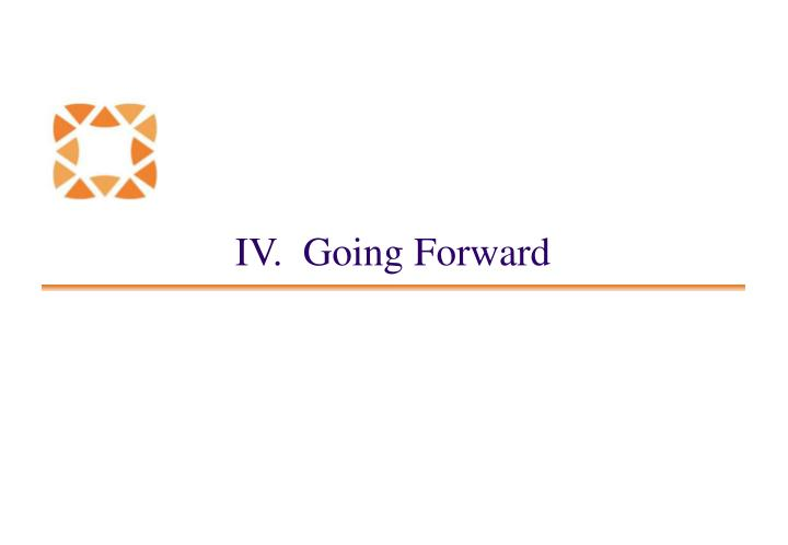 IV.  Going Forward