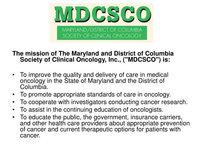 """The mission of The Maryland and District of Columbia Society of Clinical Oncology, Inc., (""""MDCSCO"""") is:"""