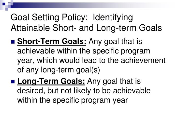 Goal Setting Policy:  Identifying Attainable Short- and Long-term Goals