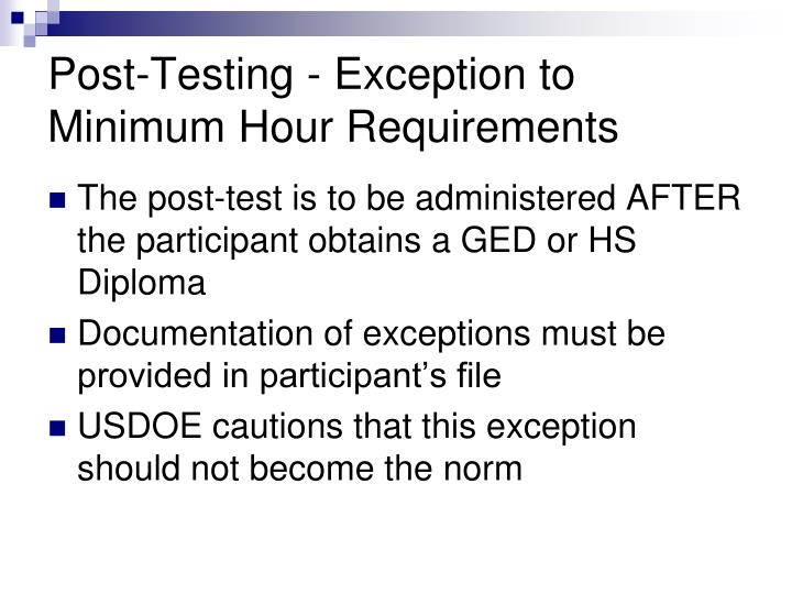 Post-Testing - Exception to Minimum Hour Requirements